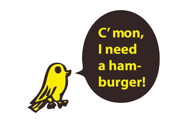 C'mon,  I need a hamburger!
